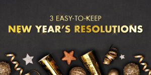 3 Easy-to-Keep New Years Resolutions