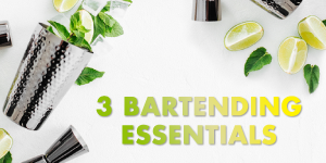 3 Essentials Every Bartender Needs