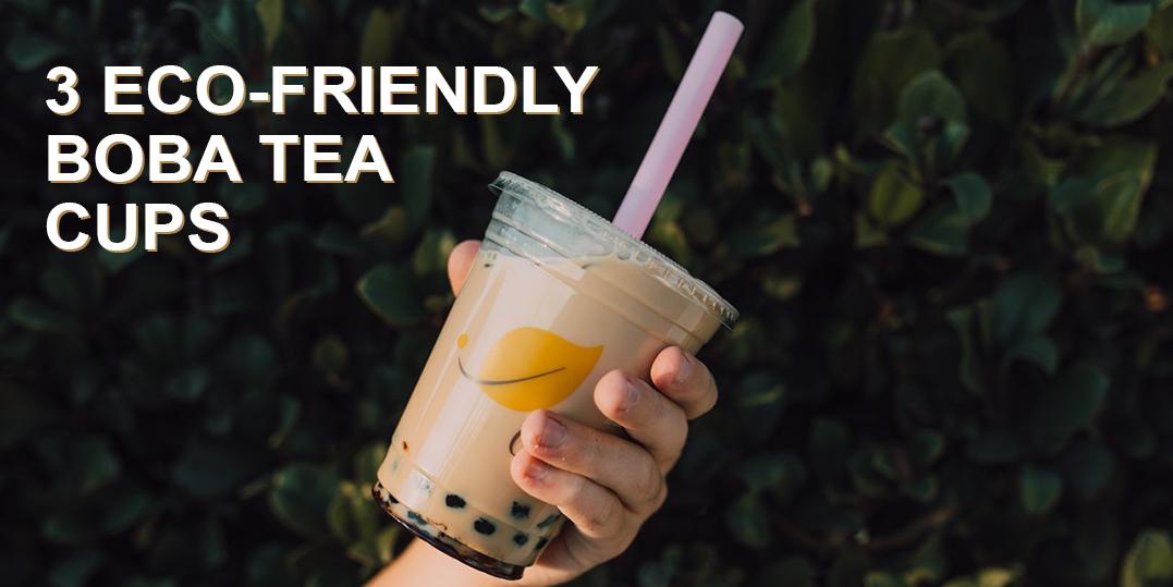 3 Eco-Friendly Boba Tea Cups