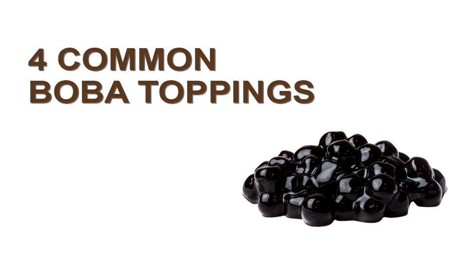 4 Common Boba Toppings for Drinks