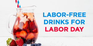 Labor-Free Drinks for Labor Day