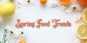 Seasonal Spring Recipes